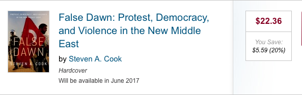 False Dawn: Protest, Democracy, and Violence in the New Middle East by Steven A. Cook
