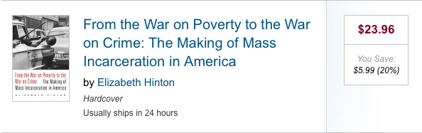 From the War on Poverty to the War on Crime: The Making of Mass Incarceration in America by Elizabeth Hinton