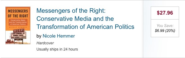 Messengers of the Right: The Conservative Media and the Transformation of American Politics by Nicole Hemmer