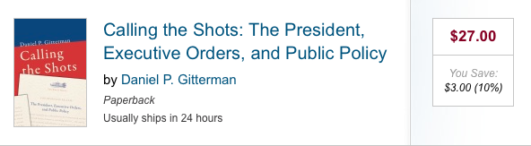 Calling the Shots: The President, Executive Orders, and Public Policy by Daniel P. Gitterman
