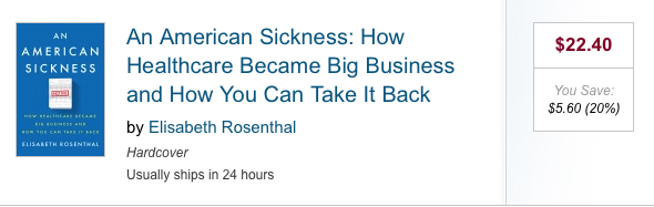 An American Sickness: How Healthcare Became Big Business and How You Can Take It Back by Elisabeth Rosenthal