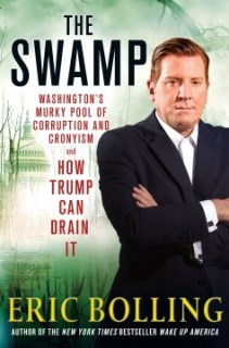 The Swamp: Washington's Murky Pool of Corruption and Cronyism and How Trump Can Drain It, by Eric Bolling