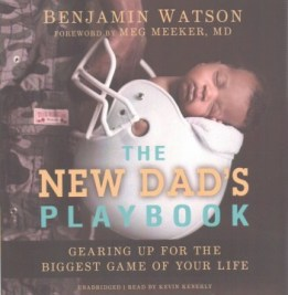 The New Dad's Playbook: Gearing Up for the Biggest Game of Your Life, by Benjamin Watson cover