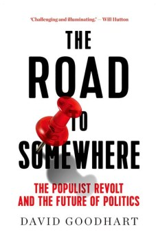 The Road to Somewhere: The Populist Revolt and the Future of Politics, by David Goodhart