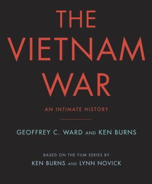 The Vietnam War: An Intimate History, by Geoffrey C. Ward / Ken Burns